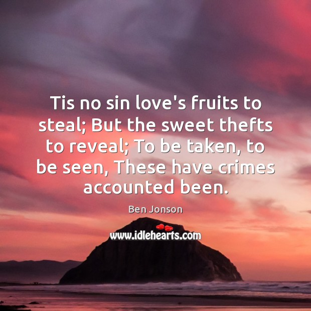 Tis no sin love's fruits to steal; But the sweet thefts to Image