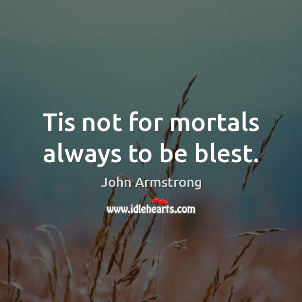 Tis not for mortals always to be blest. Image