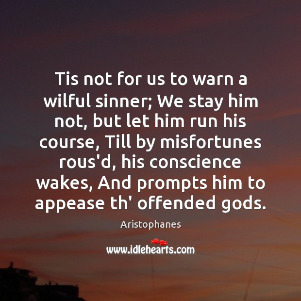 Image, Tis not for us to warn a wilful sinner; We stay him