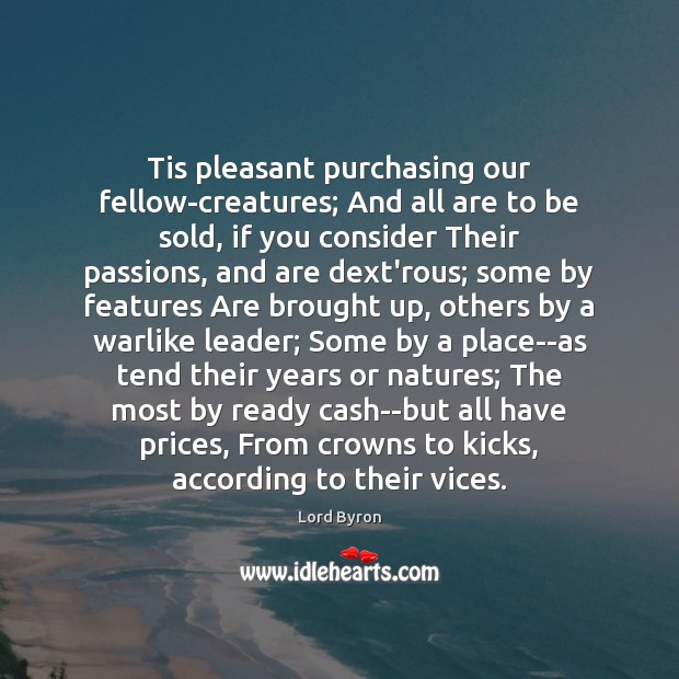 Tis pleasant purchasing our fellow-creatures; And all are to be sold, if Image