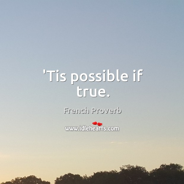 'tis possible if true. French Proverbs Image