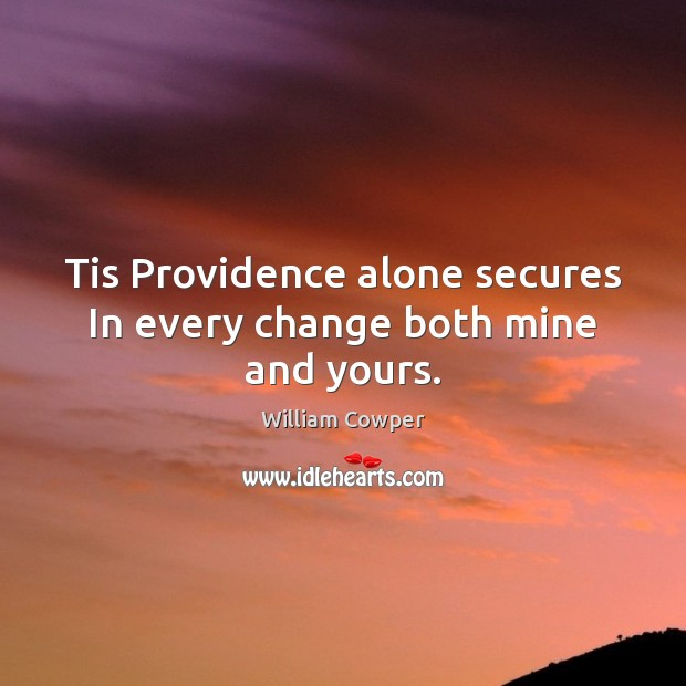 Image, Tis Providence alone secures In every change both mine and yours.