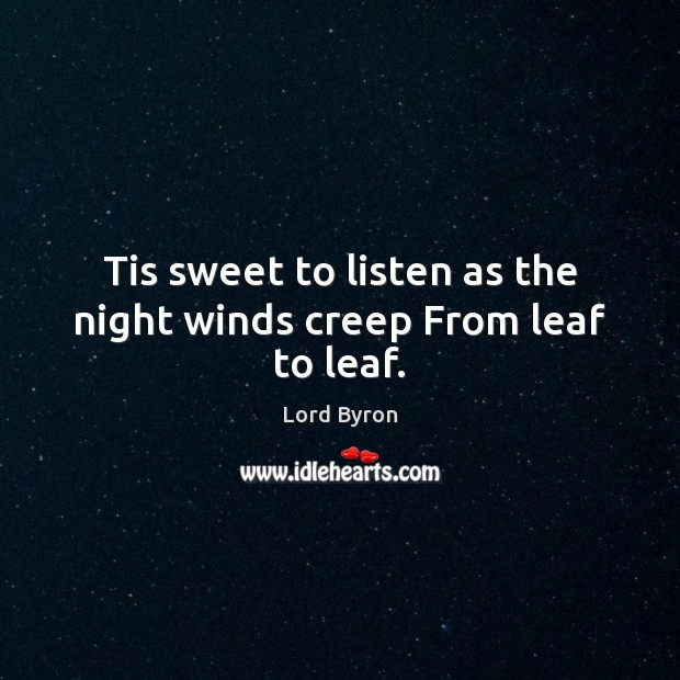 Image, Tis sweet to listen as the night winds creep From leaf to leaf.
