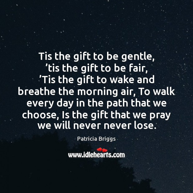 Tis the gift to be gentle, 'tis the gift to be fair, ' Image