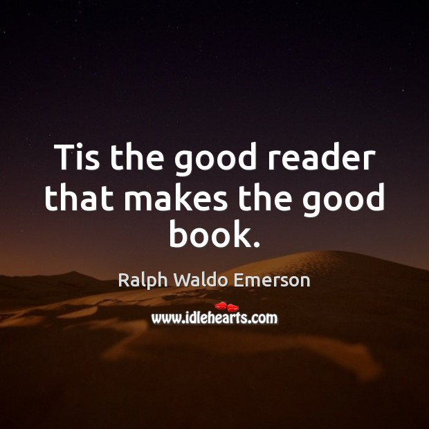 Tis the good reader that makes the good book. Image