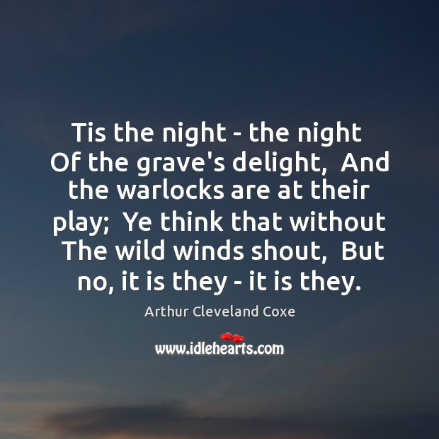 Tis the night – the night  Of the grave's delight,  And the Image