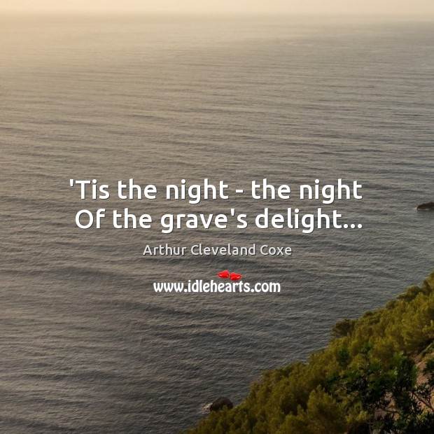 Image, 'Tis the night – the night  Of the grave's delight…