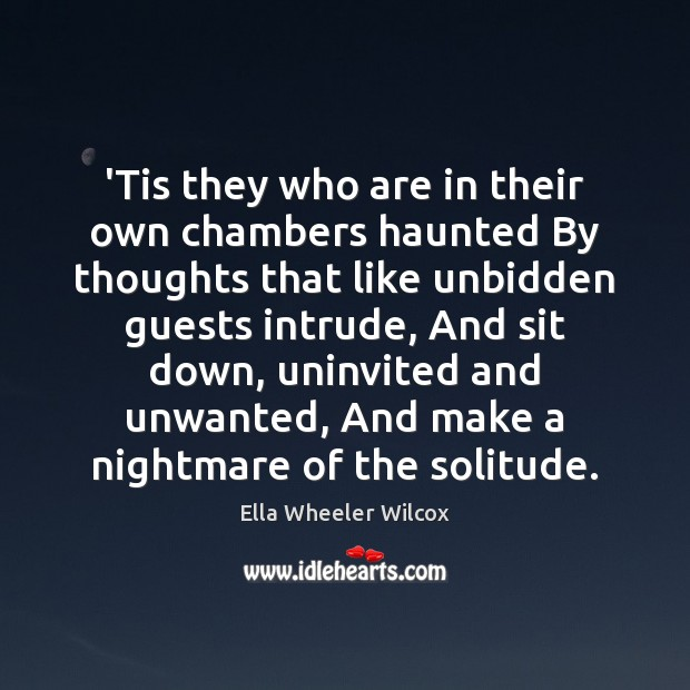 'Tis they who are in their own chambers haunted By thoughts that Ella Wheeler Wilcox Picture Quote