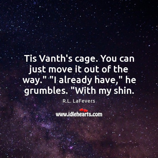 """Tis Vanth's cage. You can just move it out of the way."""" """" R.L. LaFevers Picture Quote"""