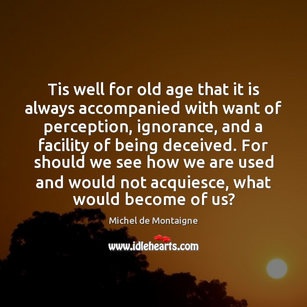 Image, Tis well for old age that it is always accompanied with want
