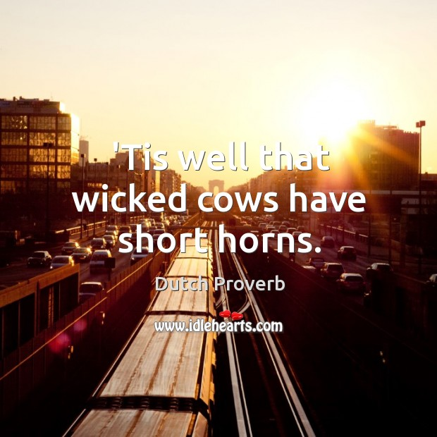 'tis well that wicked cows have short horns. Dutch Proverbs Image