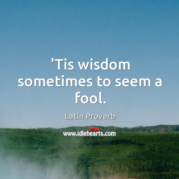'tis wisdom sometimes to seem a fool. Image