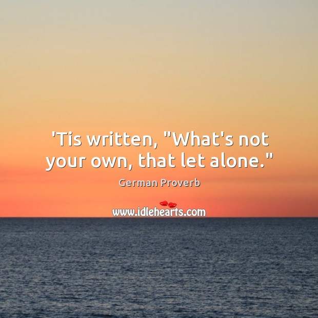 """'tis written, """"what's not your own, that let alone."""" German Proverbs Image"""