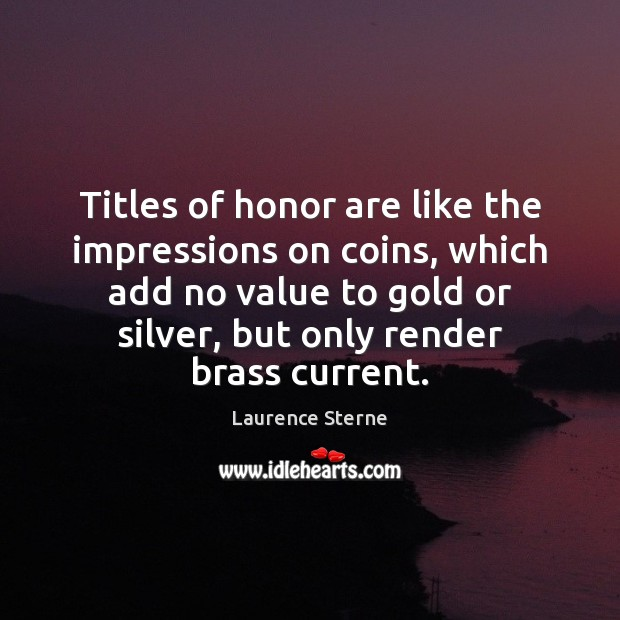 Image, Titles of honor are like the impressions on coins, which add no