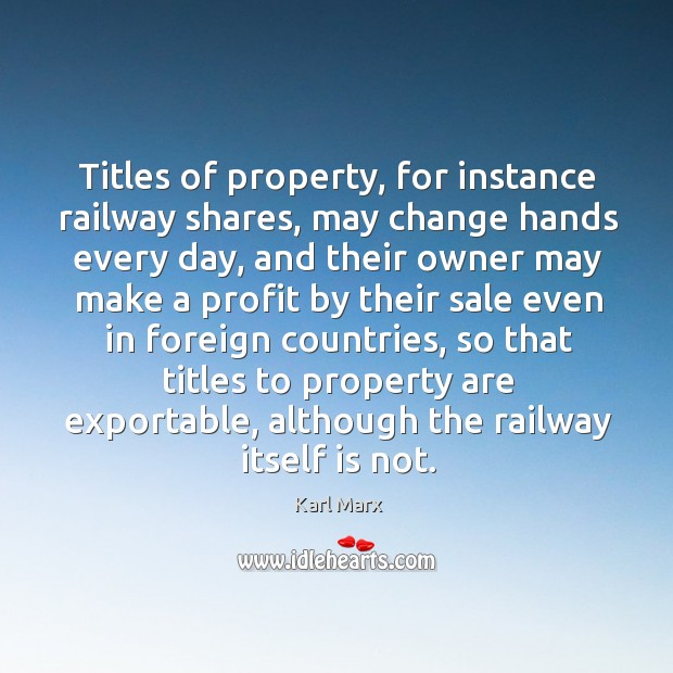 Titles of property, for instance railway shares, may change hands every day, Image