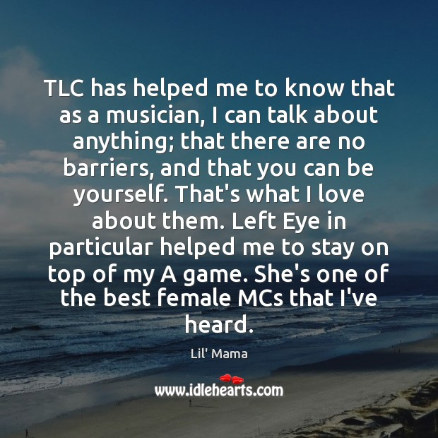 Image, TLC has helped me to know that as a musician, I can