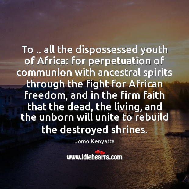 To .. all the dispossessed youth of Africa: for perpetuation of communion with Image