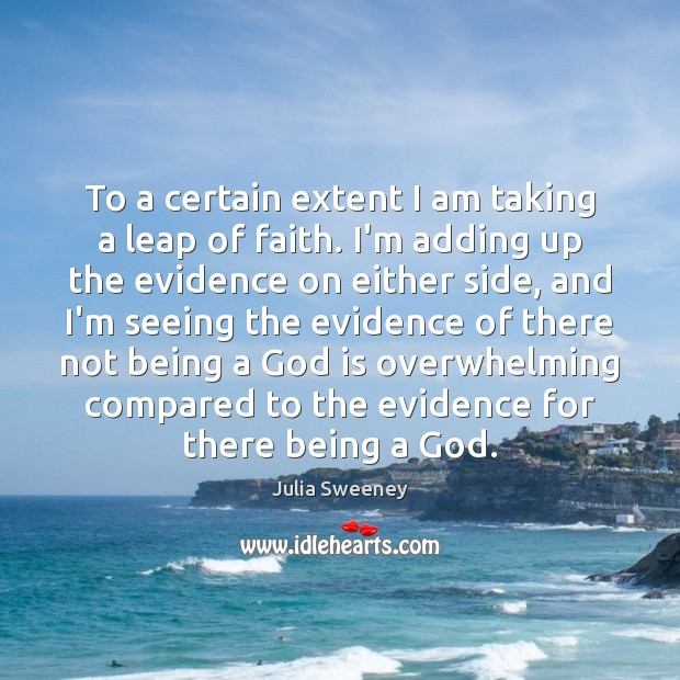 To a certain extent I am taking a leap of faith. I'm Julia Sweeney Picture Quote