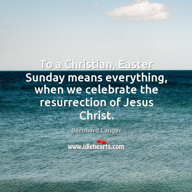 Image, To a christian, easter sunday means everything, when we celebrate the resurrection of jesus christ.