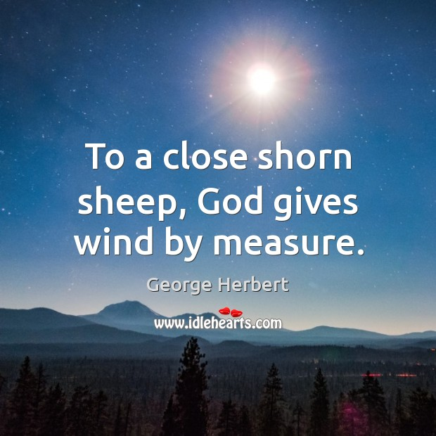 Image, To a close shorn sheep, God gives wind by measure.