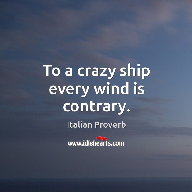 Image, To a crazy ship every wind is contrary.