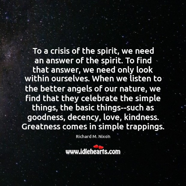 To a crisis of the spirit, we need an answer of the Richard M. Nixon Picture Quote
