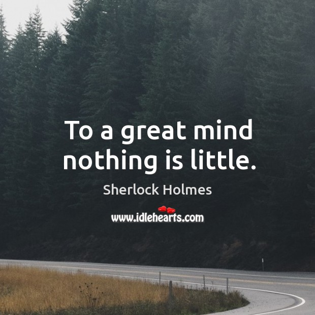 To a great mind nothing is little. Image