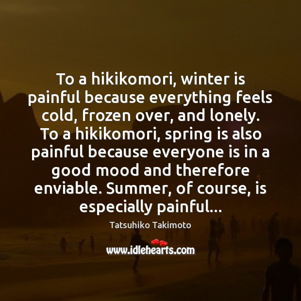 To a hikikomori, winter is painful because everything feels cold, frozen over, Winter Quotes Image