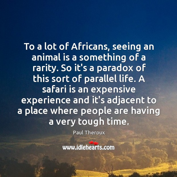 To a lot of Africans, seeing an animal is a something of Image
