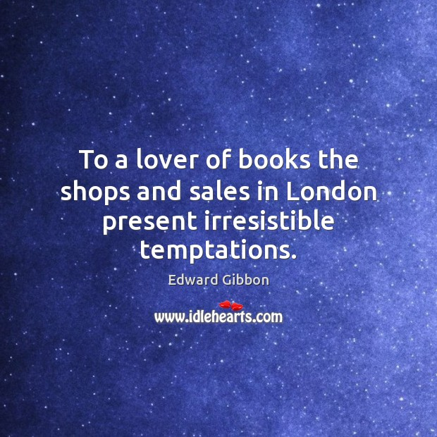 To a lover of books the shops and sales in London present irresistible temptations. Image