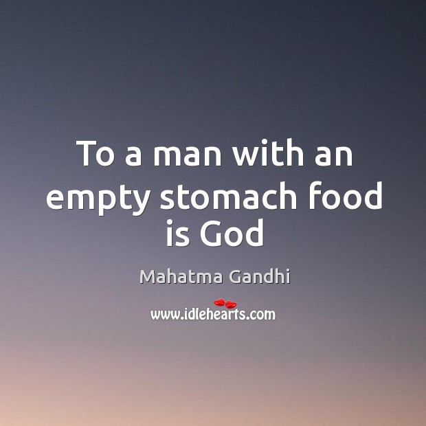 To a man with an empty stomach food is God Image
