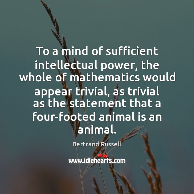 To a mind of sufficient intellectual power, the whole of mathematics would Bertrand Russell Picture Quote