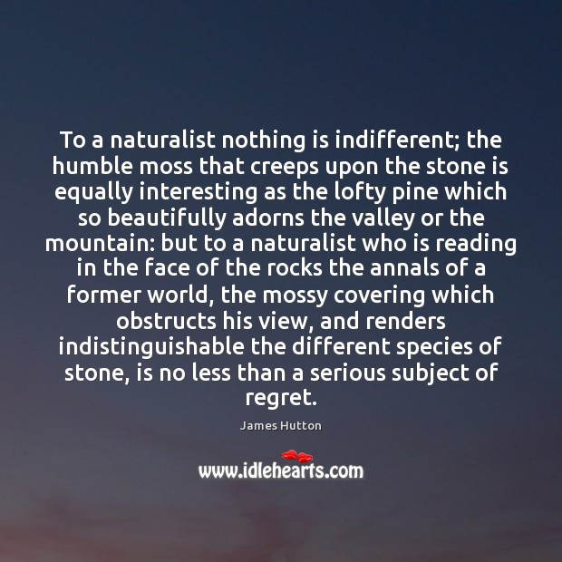 Image, To a naturalist nothing is indifferent; the humble moss that creeps upon