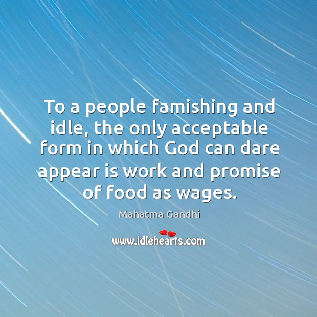 To a people famishing and idle, the only acceptable form in which Image