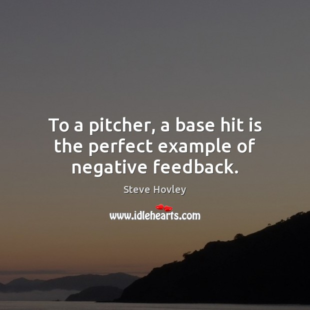 Image, To a pitcher, a base hit is the perfect example of negative feedback.