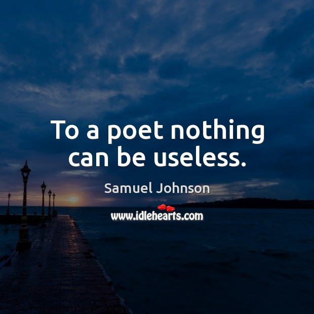 To a poet nothing can be useless. Image