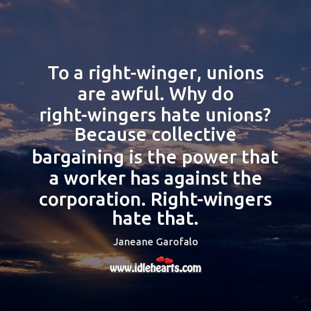 To a right-winger, unions are awful. Why do right-wingers hate unions? Because Image