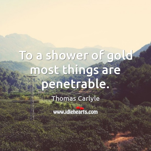 To a shower of gold most things are penetrable. Image