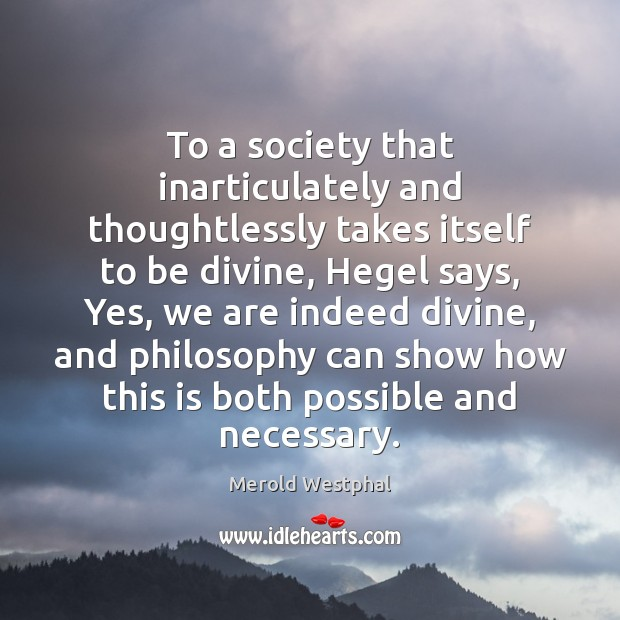 To a society that inarticulately and thoughtlessly takes itself to be divine, Image