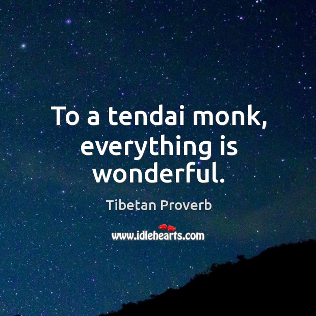 To a tendai monk, everything is wonderful. Tibetan Proverbs Image