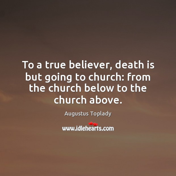 Image, To a true believer, death is but going to church: from the