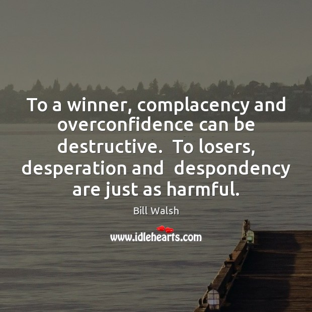 Image, To a winner, complacency and overconfidence can be destructive.  To losers, desperation