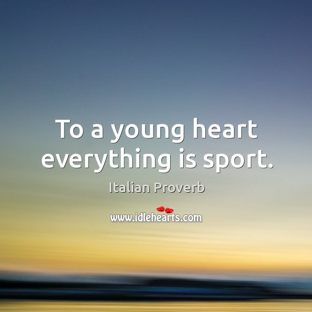 Image, To a young heart everything is sport.