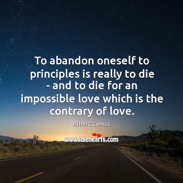 To abandon oneself to principles is really to die – and to Image