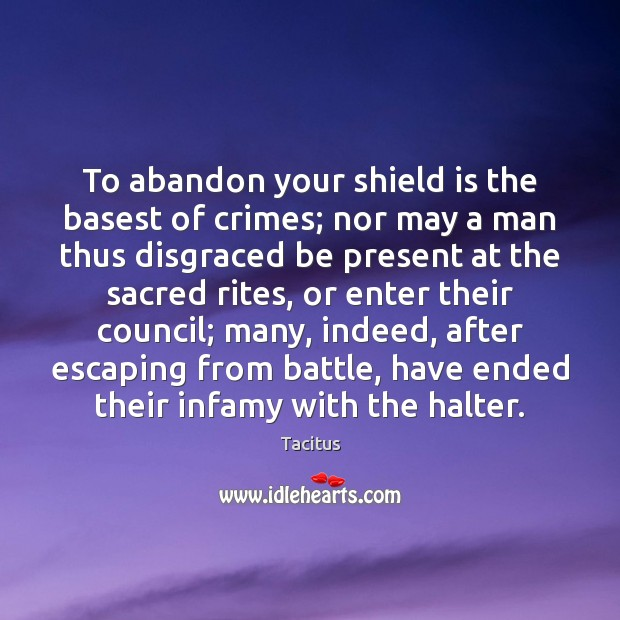 Tacitus Picture Quote image saying: To abandon your shield is the basest of crimes; nor may a