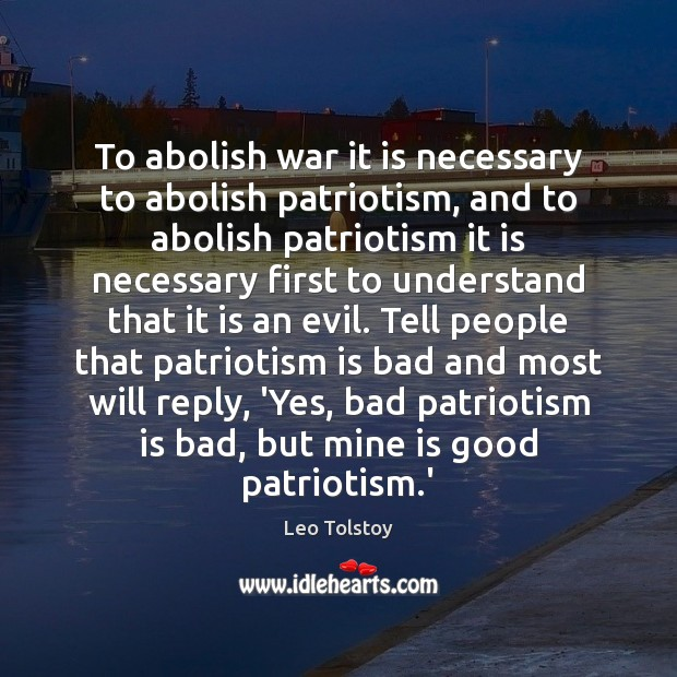 To abolish war it is necessary to abolish patriotism, and to abolish Patriotism Quotes Image