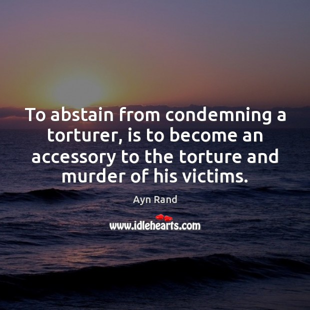 Image, To abstain from condemning a torturer, is to become an accessory to
