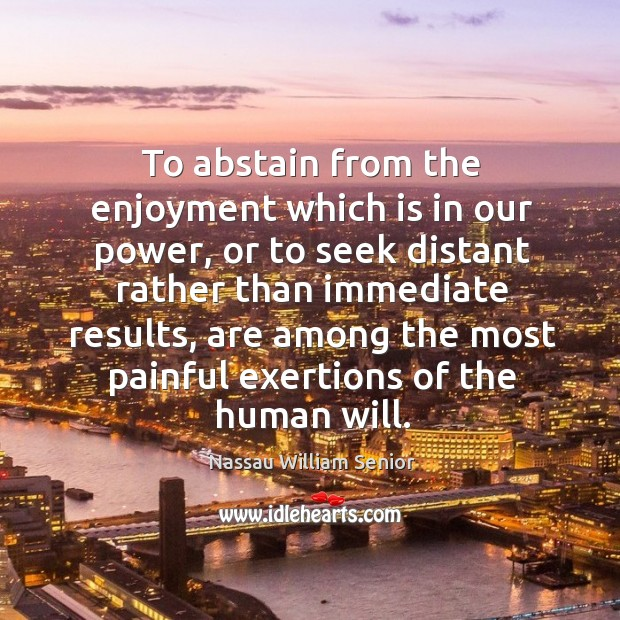 Image, To abstain from the enjoyment which is in our power, or to