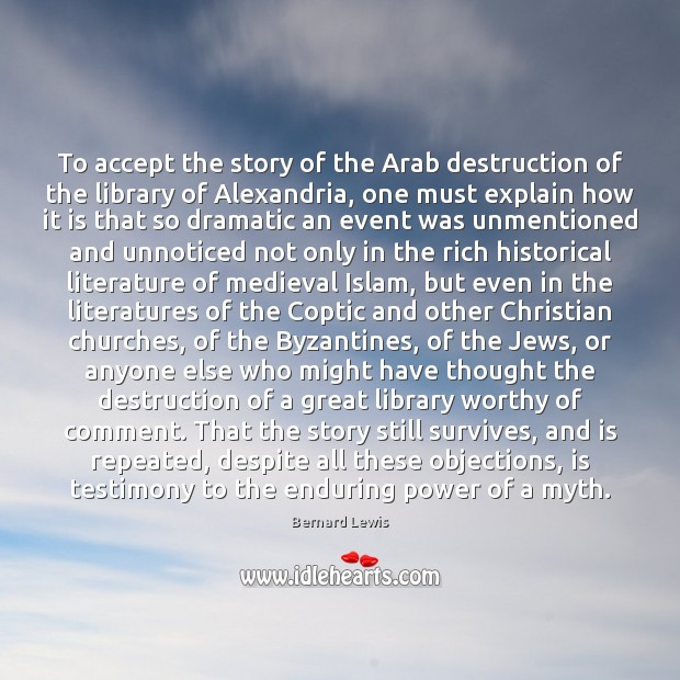 To accept the story of the Arab destruction of the library of Image