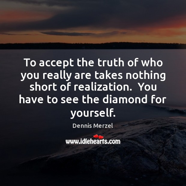 Image, To accept the truth of who you really are takes nothing short